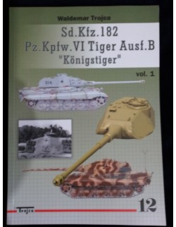 """Sd.Kfz.182, Pz.Kpfw.VI Tiger Ausf.B """"Konigstiger"""" vol.I by Waldemar Trojca"""