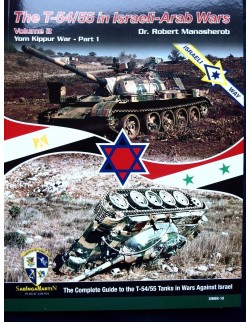 The T-54/55 in Israeli-Arab Wars Volume 2 - BY ROBERT MANASHEROB, SABINGA MARTIN
