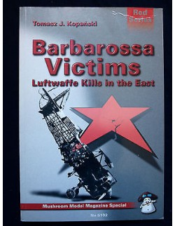 BARBAROSSA VICTIMS-LUFTWAFFE KILLS IN THE EAST BY T.KOPANSKI, MUSHROM MODEL MAG.